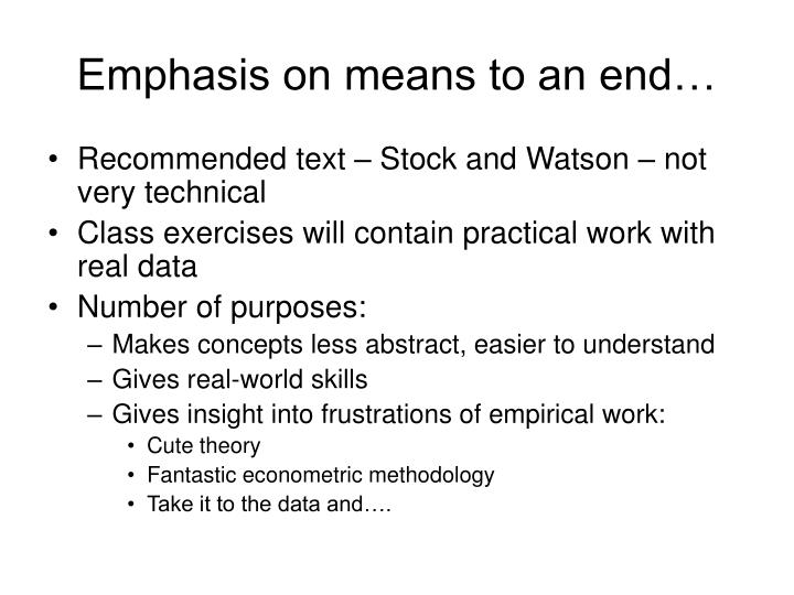 Emphasis on means to an end…