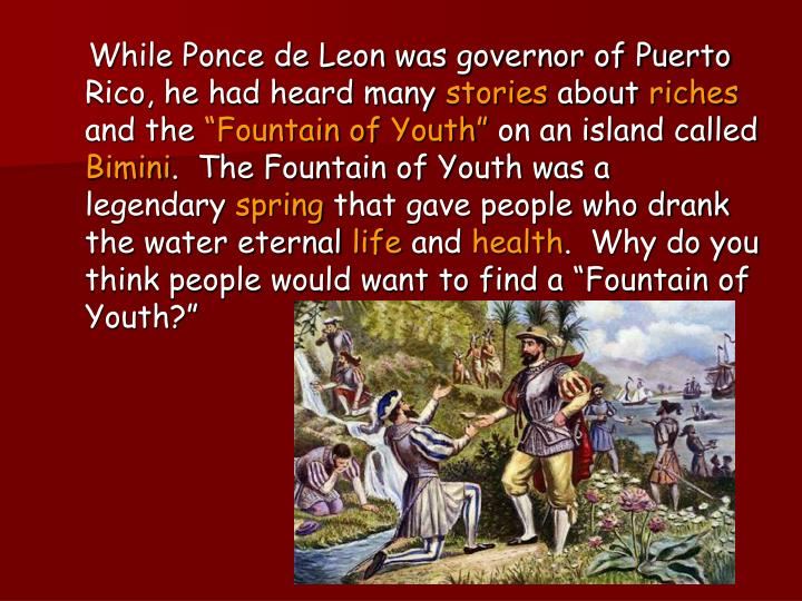 While Ponce de Leon was governor of Puerto Rico, he had heard many