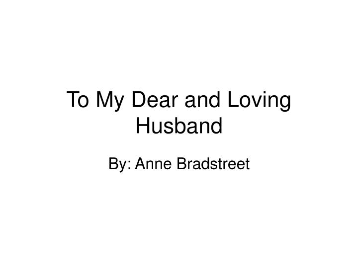 to my dear loving husband