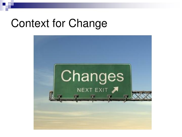 Context for change
