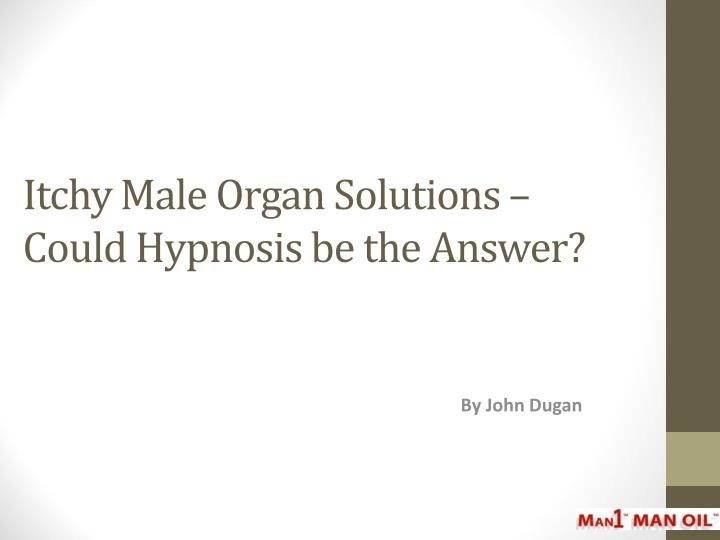Itchy male organ solutions could hypnosis be the answer
