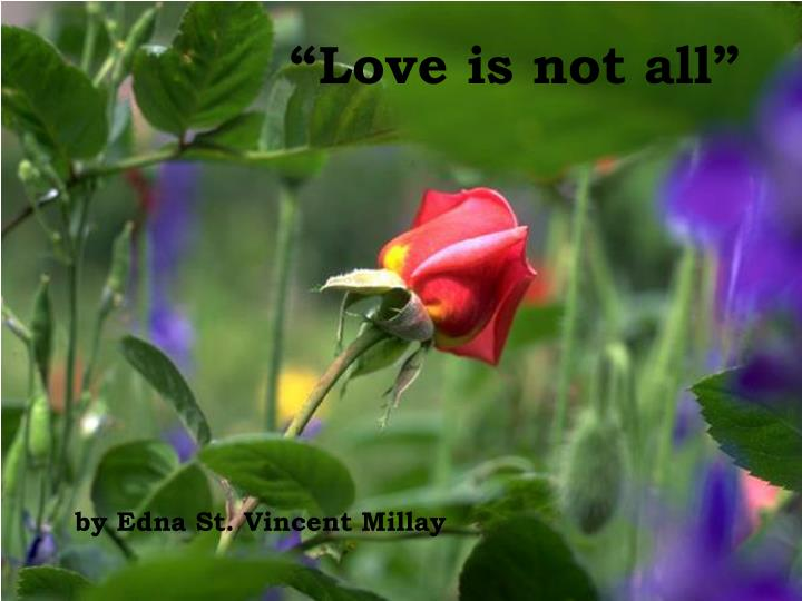 Love is not all