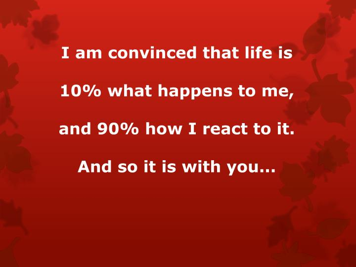 I am convinced that life is