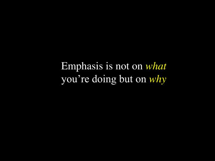 Emphasis is not on