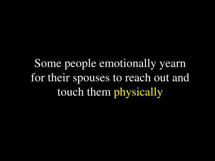 Some people emotionally yearn
