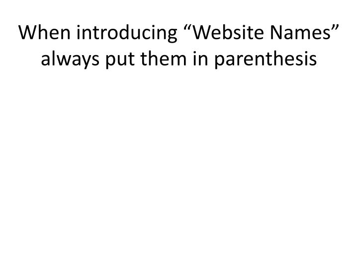 "When introducing ""Website Names"" always put them in parenthesis"