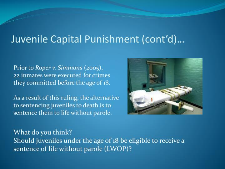 Juvenile Capital Punishment (cont'd)…