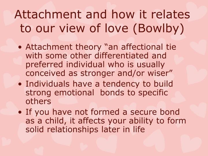 Attachment and how it relates to our view of love (Bowlby)