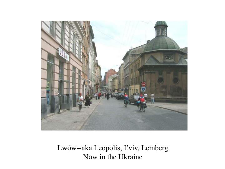 Lwów--aka Leopolis, Ľviv, Lemberg