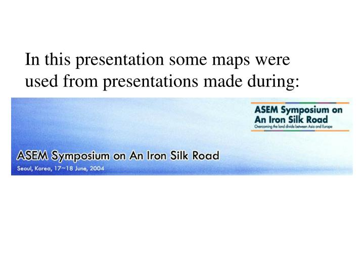 In this presentation some maps were used from presentations made during: