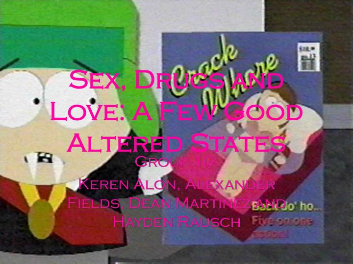 Sex drugs and love a few good altered states
