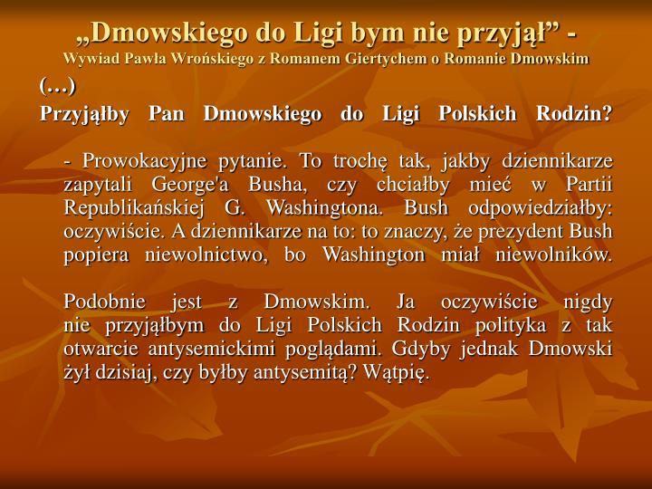 """""""Dmowskiego do Ligi bym nie przyjął"""" -"""