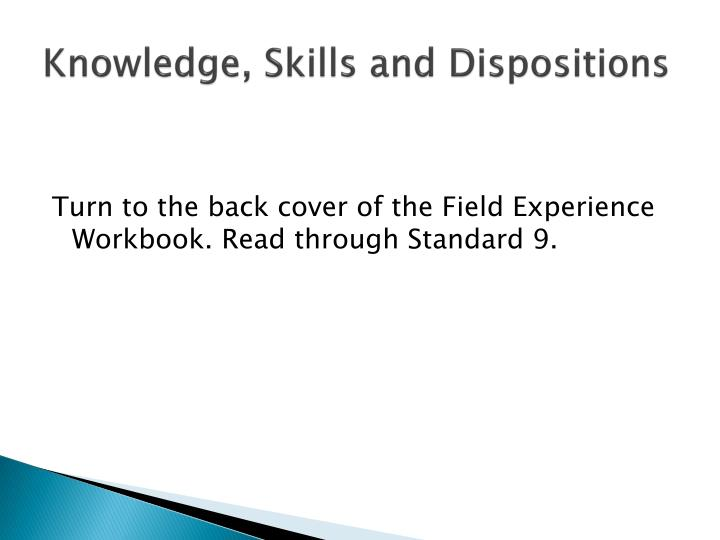 Knowledge, Skills and Dispositions