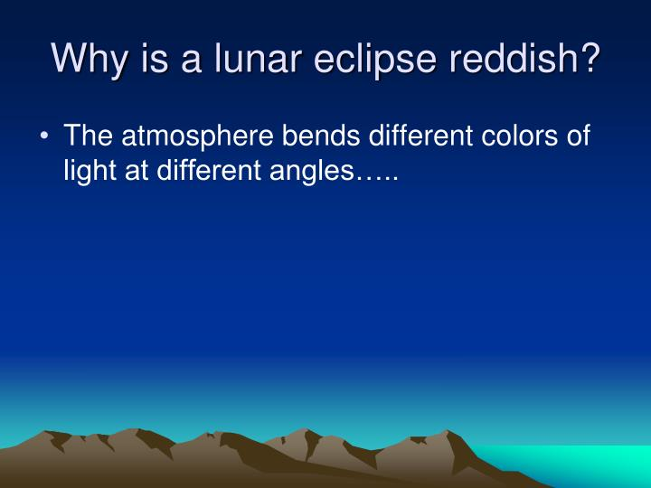 Why is a lunar eclipse reddish?