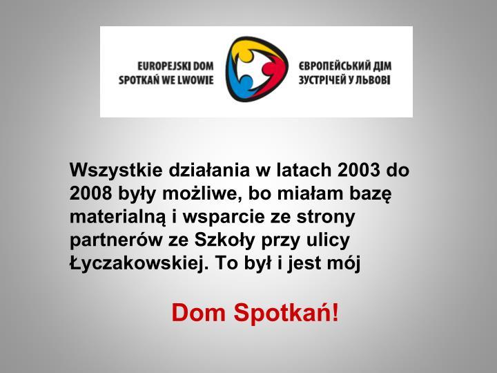 Wszystkie działania w latach 2003 do 2008 były możliwe, bo miałam bazę materialną i wsparcie ze strony partnerów ze Szkoły przy ulicy Łyczakowskiej. To był i jest mój