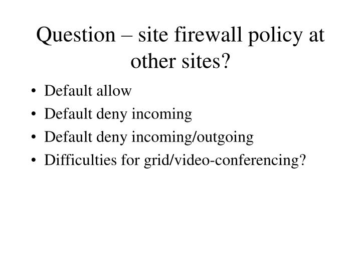 Question – site firewall policy at other sites?