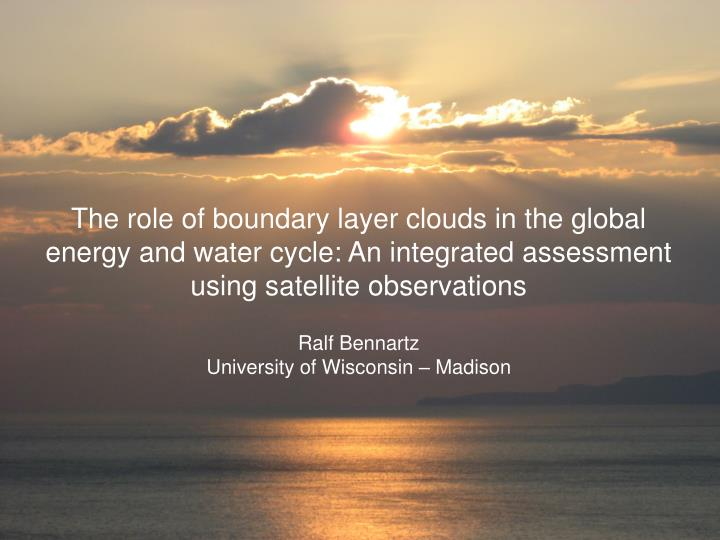 The role of boundary layer clouds in the global energy and water cycle: An integrated assessment usi...