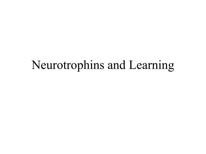 Neurotrophins and Learning