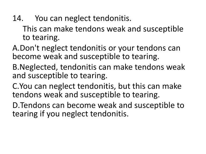 14. You can neglect tendonitis.