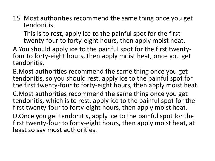 15. Most authorities recommend the same thing once you get tendonitis.