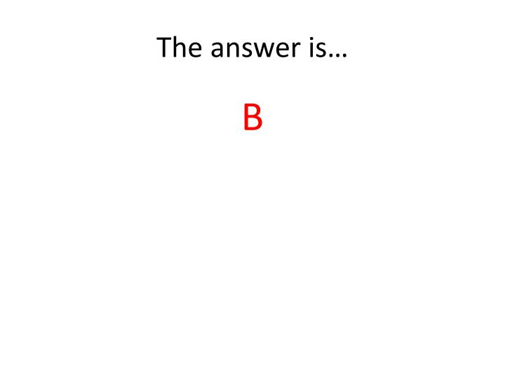 The answer is…