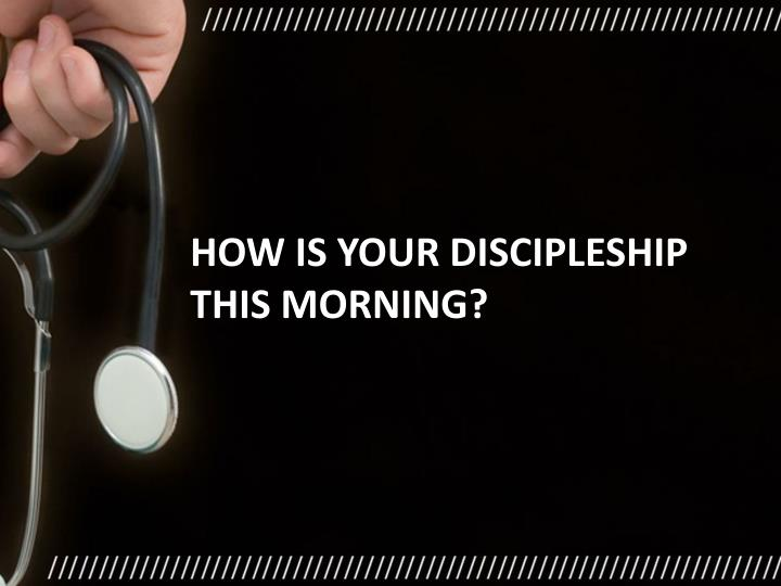 How is your discipleship this morning?