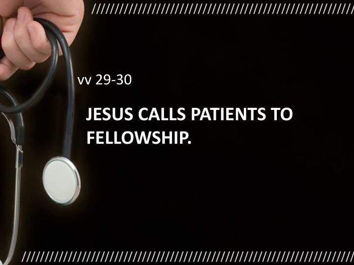 Jesus calls patients to fellowship.