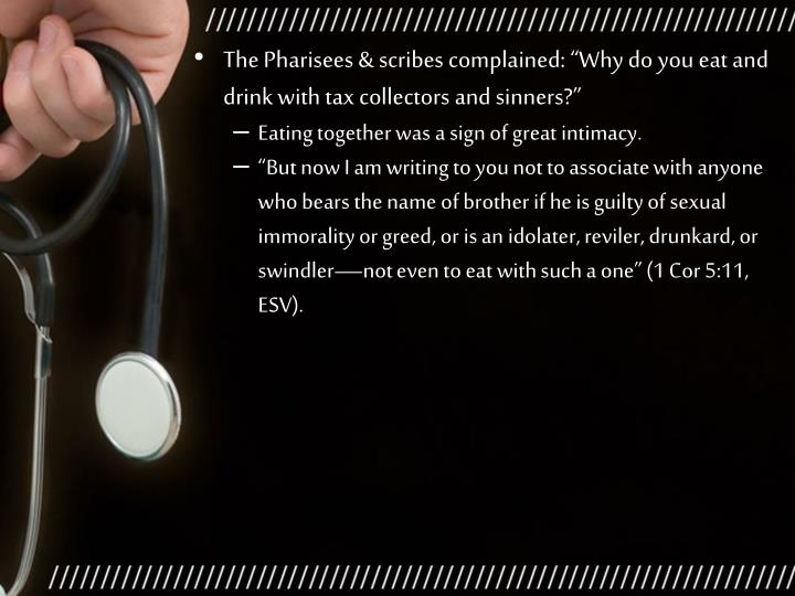 """The Pharisees & scribes complained: """"Why do you eat and drink with tax collectors and sinners?"""""""