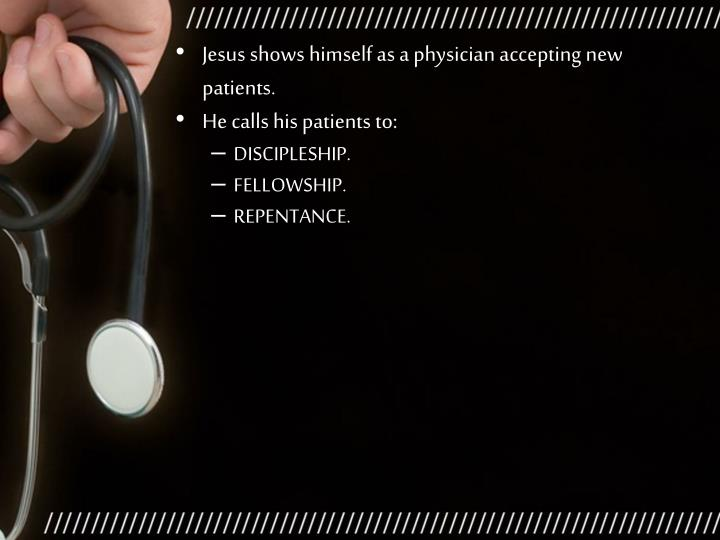 Jesus shows himself as a physician accepting new patients.