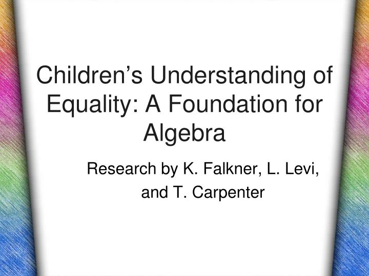 Children s understanding of equality a foundation for algebra