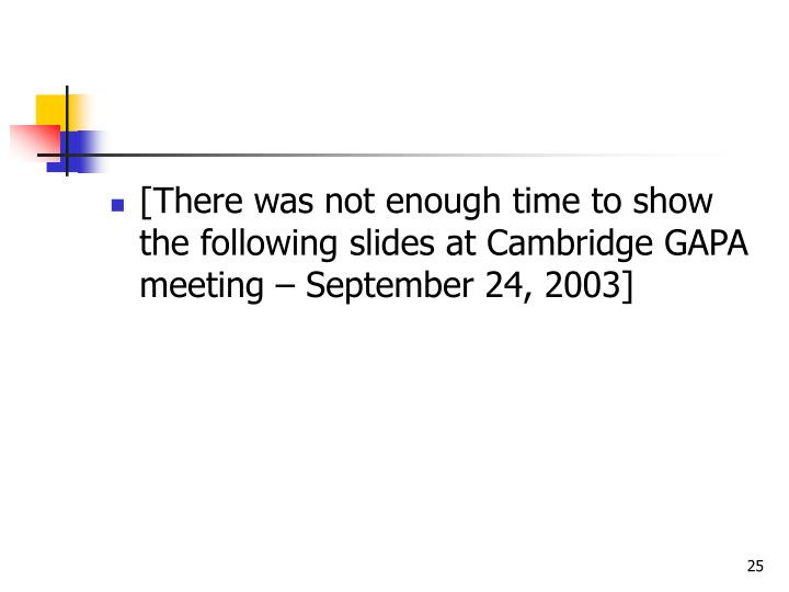 [There was not enough time to show the following slides at Cambridge GAPA meeting – September 24, 2003]