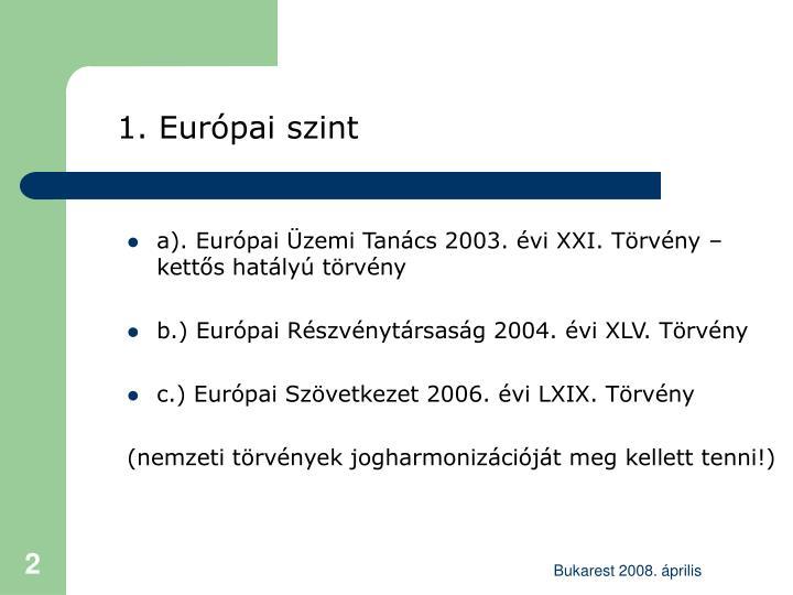 A). Európai Üzemi Tanács 2003. évi XXI. Törvény – kettős hatályú törvény