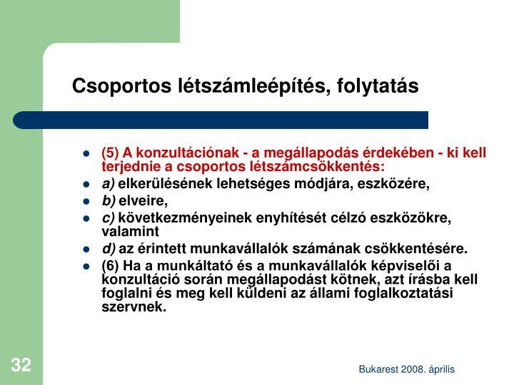 (5) A konzultációnak - a megállapodás érdekében - ki kell terjednie a csoportos létszámcsökkentés: