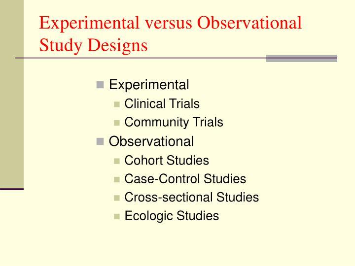Experimental versus Observational Study Designs