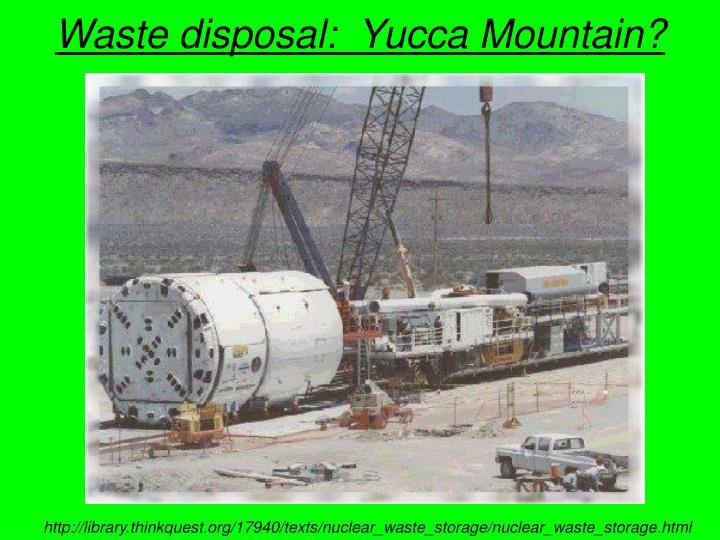 Waste disposal:  Yucca Mountain?