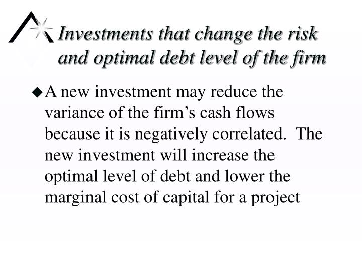 Investments that change the risk and optimal debt level of the firm