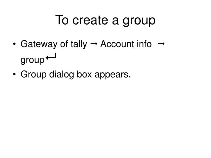 To create a group