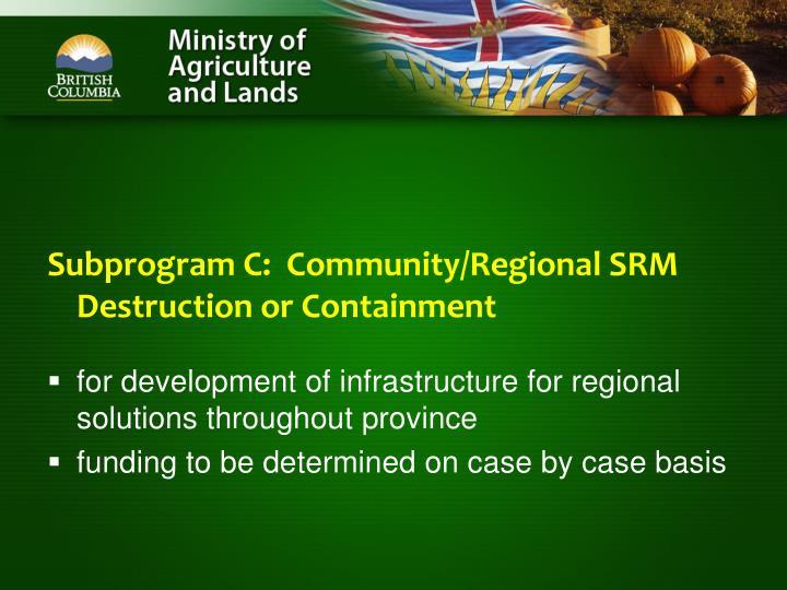 Subprogram C:  Community/Regional SRM Destruction or Containment