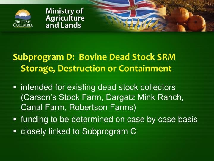 Subprogram D:  Bovine Dead Stock SRM Storage, Destruction or Containment