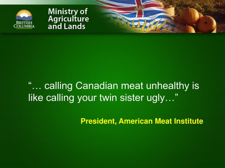 """""""… calling Canadian meat unhealthy is like calling your twin sister ugly…"""""""