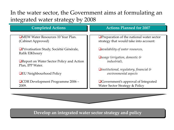 In the water sector, the Government aims at formulating an integrated water strategy by 2008