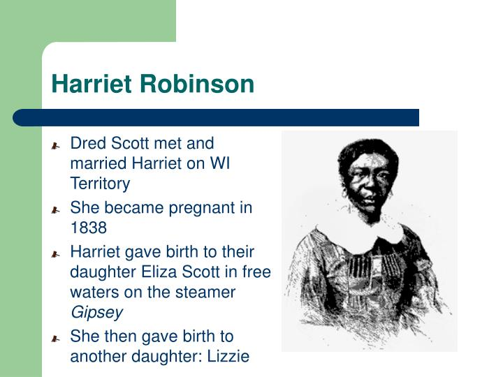 Dred Scott met and married Harriet on WI Territory
