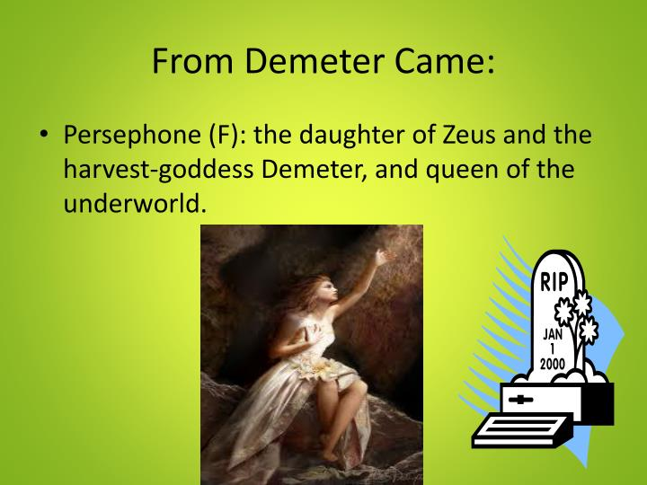 From Demeter Came: