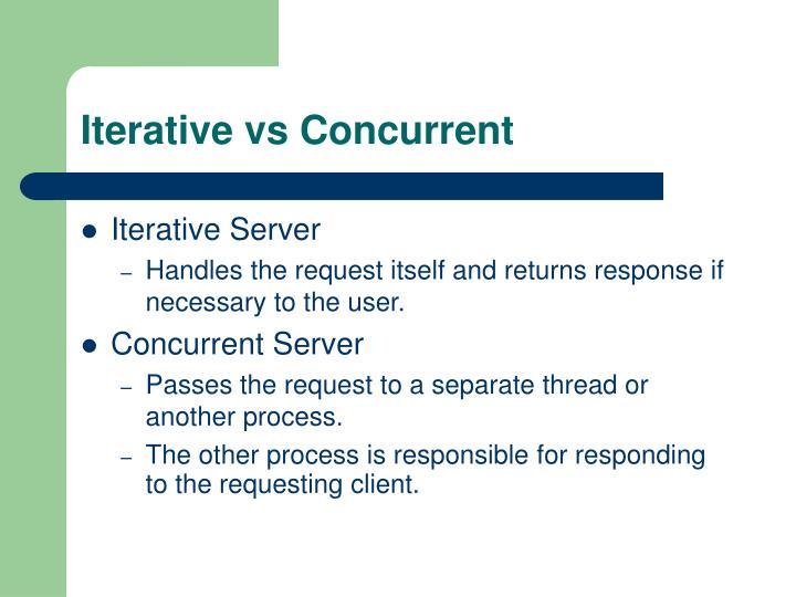 Iterative vs Concurrent