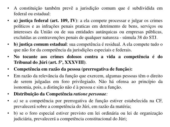 A constituição também prevê a jurisdição comum que é subdividida em federal ou estadual: