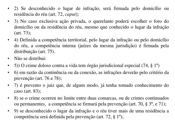 2) Se desconhecido o lugar de infração, será firmada pelo domicílio ou residência do réu (art. 72,