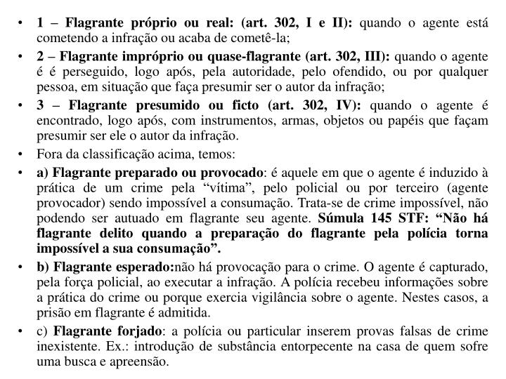 1 – Flagrante próprio ou real: (art. 302, I e II):