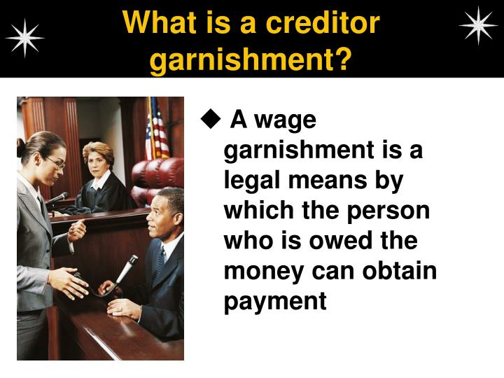 What is a creditor garnishment?