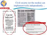 civil society or the media can implement tools independently
