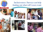 inclusiveness surveys can help finding out what all users want